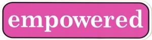 "Empowered - Small Bumper Sticker / Decal (5.5"" X 1.5"")"