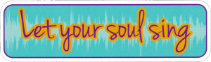 """Let Your Soul Sing - Small Bumper Sticker / Decal (6"""" X 1.75"""")"""