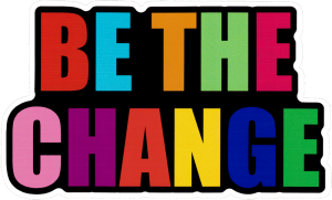 """Be the Change - Small Bumper Sticker / Decal (4"""" X 2.5"""")"""