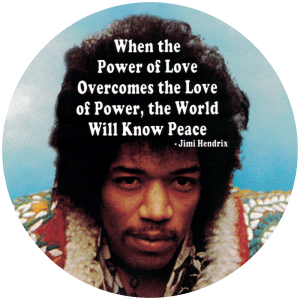 When The Power of Love Overcomes the Love of Power, The World Will Know Peace