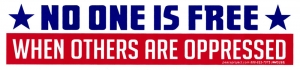 No One Is Free When Others Are Oppressed - Small Bumper Sticker / Decal