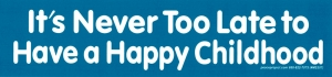 It's Never Too Late To Have a Happy Childhood - Small Bumper Sticker / Decal