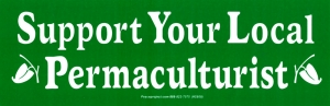 "Support Your Local Permaculturist - Bumper Sticker / Decal (8.5"" X 2.75"")"