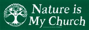 "Nature Is My Church - Bumper Sticker / Decal (7.75"" X 2.75"")"