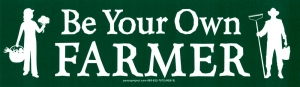 """Be Your Own Farmer - Bumper Sticker / Decal (9.25"""" X 2.75"""")"""