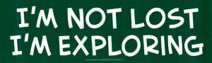 """I'm Not Lost I'm Exploring - Bumper Sticker / Decal (9.25"""" X 2.75"""")"""