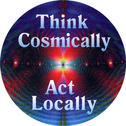 Think Cosmically Act Locally Button Pinback 1 75