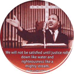 B1157 - We Will Not Be Satisfied Until Justice Rolls Down Like Water... - Button