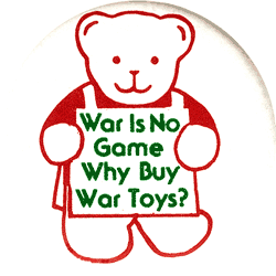 War Is No Game Why Buy War Toys Button Peace Resource Project