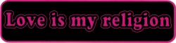 "Love Is My Religion - Small Bumper Sticker / Decal (6"" X 1.5"")"