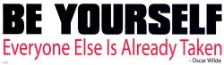 Be Yourself - Everyone Else Is Already Taken ~Oscar Wilde - Bumper Sticker