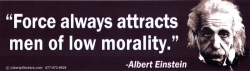 Force always attracts men of low morality - Albert Einstein - Bumper Sticker / D