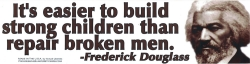 It's Easier to Build Strong Children Than to Repair Broken Men - Frederick Dougl