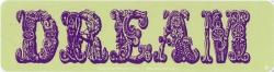 """Dream - Bumper Sticker / Decal (9"""" X 2.25"""")"""