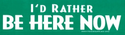 "I'd Rather Be Here Now - Bumper Sticker / Decal (11"" X 3"")"