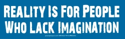 "Reality is for People Who Lack Imagination - Bumper Sticker / Decal (5.5"" X 1.75"
