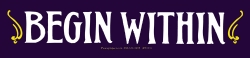 "Begin Within - Bumper Sticker / Decal (10"" X 2.5"")"