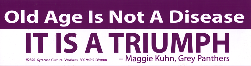 Old age is not a disease its a triumph maggie kuhn grey panthers bumper sticker decal 11 5 x 3