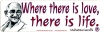 Where There Is Love There Is Life - Mahatma Gandhi - Small Bumper Sticker / Deca