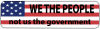 """We the People, Not Us the Government - Small Bumper Sticker / Decal (5.5"""" X 1.5"""""""