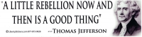 A Little Rebellion Now And Then Is A Good Thing -Thomas Jefferson - Sticker