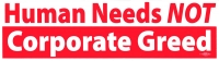 "Human Needs NOT Corporate Greed - Bumper Sticker / Decal (11.5"" X 3.5"")"
