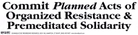 """Commit Planned Acts of Organized Resistance & Premeditated Solidarity (11.5"""" X 3"""