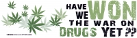 "Have We Won the War on Drugs Yet? - Bumper Sticker / Decal (10.5"" X 3"")"