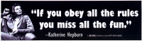 If you obey all the rules you miss all the fun. ~ Katherine Hepburn - Bumper Sti
