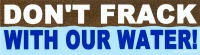 "Don't Frack With Our Water - Bumper Sticker / Decal (10.75"" X 3"")"