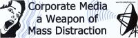 "Corporate Media a Weapon of Mass Distraction - Bumper Sticker / Decal (11.5"" X 3"