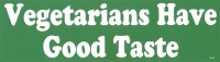 Vegetarians Have Good Taste - Bumper Sticker