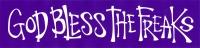 "God Bless the Freaks - Bumper Sticker / Decal (10"" X 2.5"")"