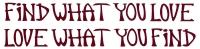 "Find What You Love, Love What You Find - Bumper Sticker / Decal (10"" X 2.5"")"