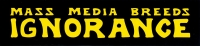 "Mass Media Breeds Ignorance - Bumper Sticker / Decal (10"" X 2.5"")"