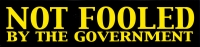 "Not Fooled by the Government - Bumper Sticker / Decal (10"" X 2.5"")"
