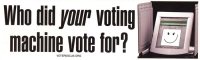 LS16 - Who Did Your Voting Machine Vote For? - Bumper Sticker / Decal