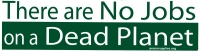 """There are No Jobs on a Dead Planet - Bumper Sticker / Decal (11.5"""" X 3.5"""")"""
