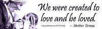 We were created to love and be loved - Mother Teresa - Bumper Sticker / Decal (1