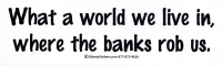 """What a world we live in, where the banks rob us - Bumper Sticker / Decal (10.5"""""""