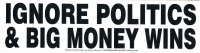 "Ignore Politics & Big Money Wins - Bumper Sticker / Decal (10.5"" X 2.75"")"