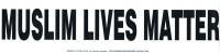 """Muslim Lives Matter - Bumper Sticker / Decal (10.5"""" X 2.75"""")"""