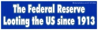 LS33 - The Federal Reserve: Looting the US Since 1913 - Bumper Sticker / Decal