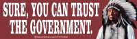 "Sure, You Can Trust the Government - Bumper Sticker / Decal (10"" X 3"")"