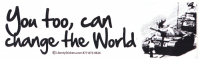 "LS35 - You Too, Can Change The World - Bumper Sticker / Decal (10.5"" X 3"")"