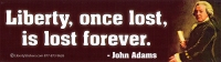 LS37 - Liberty, Once Lost, Is Lost Forever -John Adams - Bumper Sticker / Decal