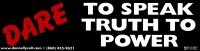"""Dare To Speak Truth To Power - Bumper Sticker / Decal (11.5"""" X 3"""")"""