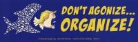 "Don't Agonize... Organize! - Bumper Sticker / Decal (9"" X 2.75"")"