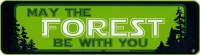 "May The Forest Be With You - Bumper Sticker / Decal (9"" X 2.25"")"