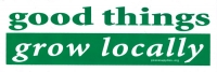 "Good Things Grow Locally - Bumper Sticker / Decal (11"" X 4"")"